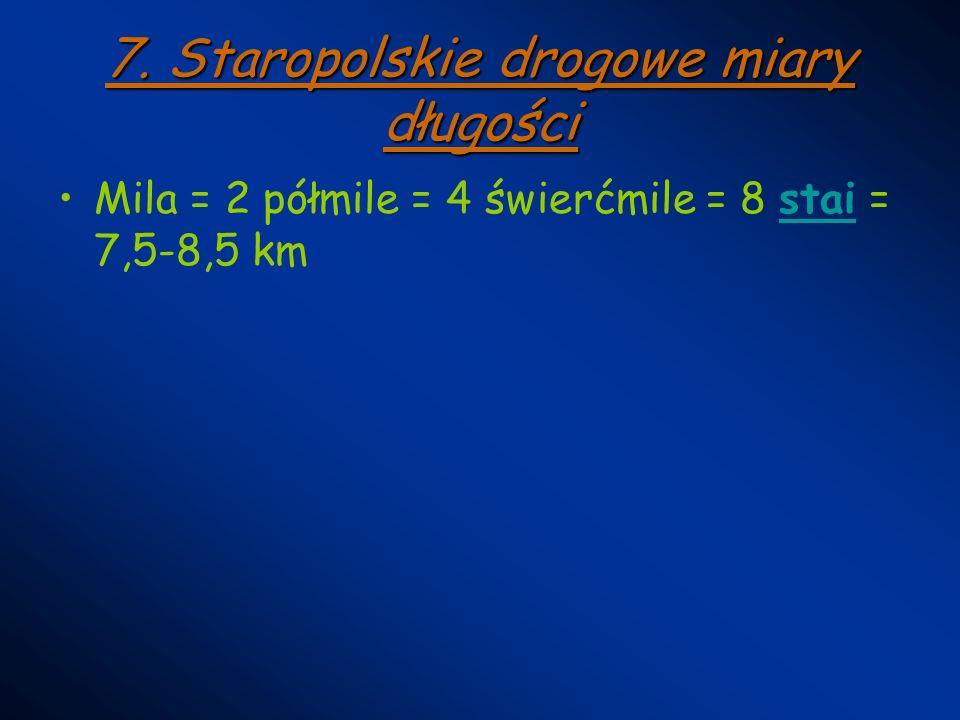 7. Staropolskie drogowe miary długości
