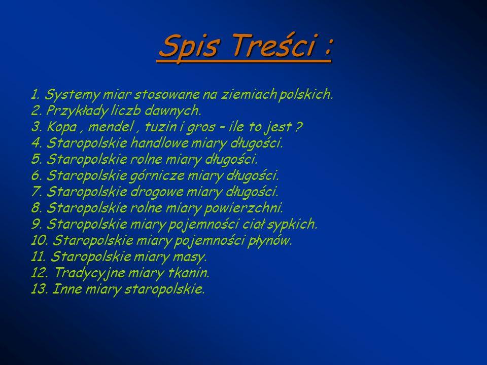 Spis Treści : 1. Systemy miar stosowane na ziemiach polskich.