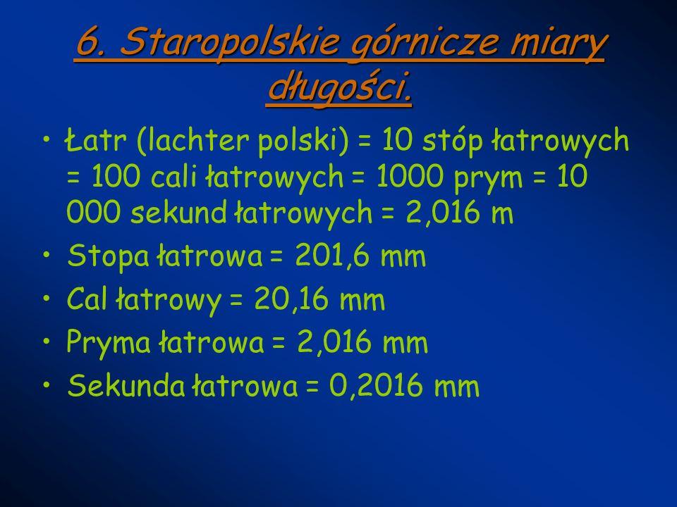 6. Staropolskie górnicze miary długości.