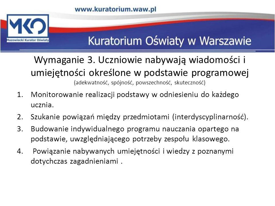 Wymaganie 3. Uczniowie nabywają wiadomości i umiejętności określone w podstawie programowej (adekwatność, spójność, powszechność, skuteczność)