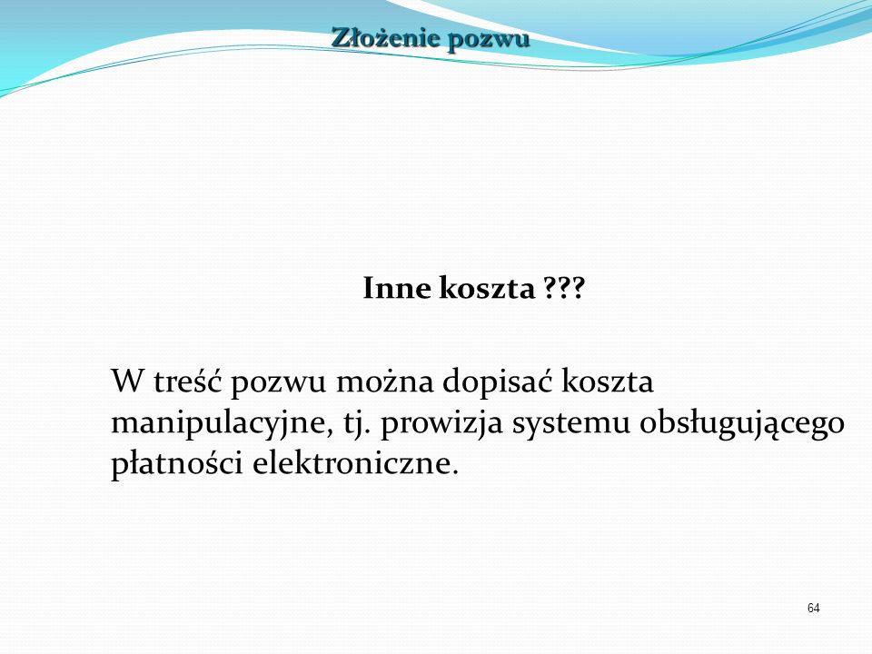 Złożenie pozwu Inne koszta W treść pozwu można dopisać koszta manipulacyjne, tj. prowizja systemu obsługującego płatności elektroniczne.