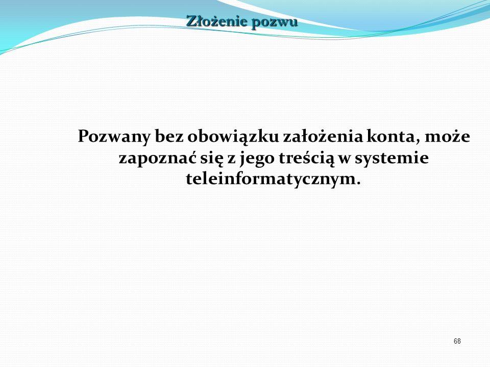 Złożenie pozwuPozwany bez obowiązku założenia konta, może zapoznać się z jego treścią w systemie teleinformatycznym.