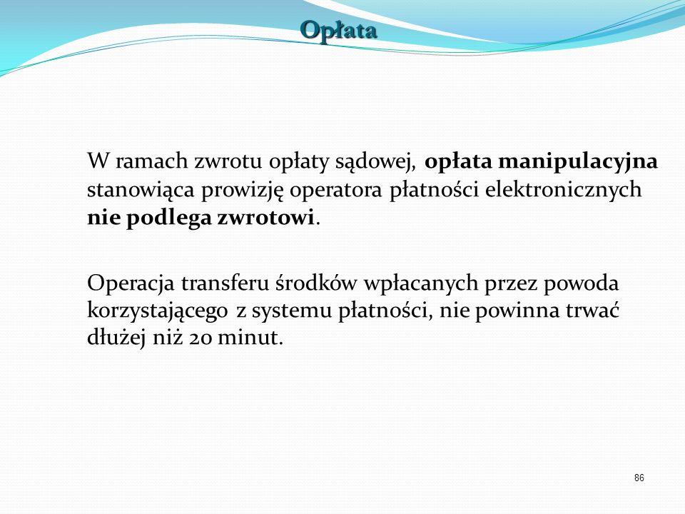 OpłataW ramach zwrotu opłaty sądowej, opłata manipulacyjna stanowiąca prowizję operatora płatności elektronicznych nie podlega zwrotowi.