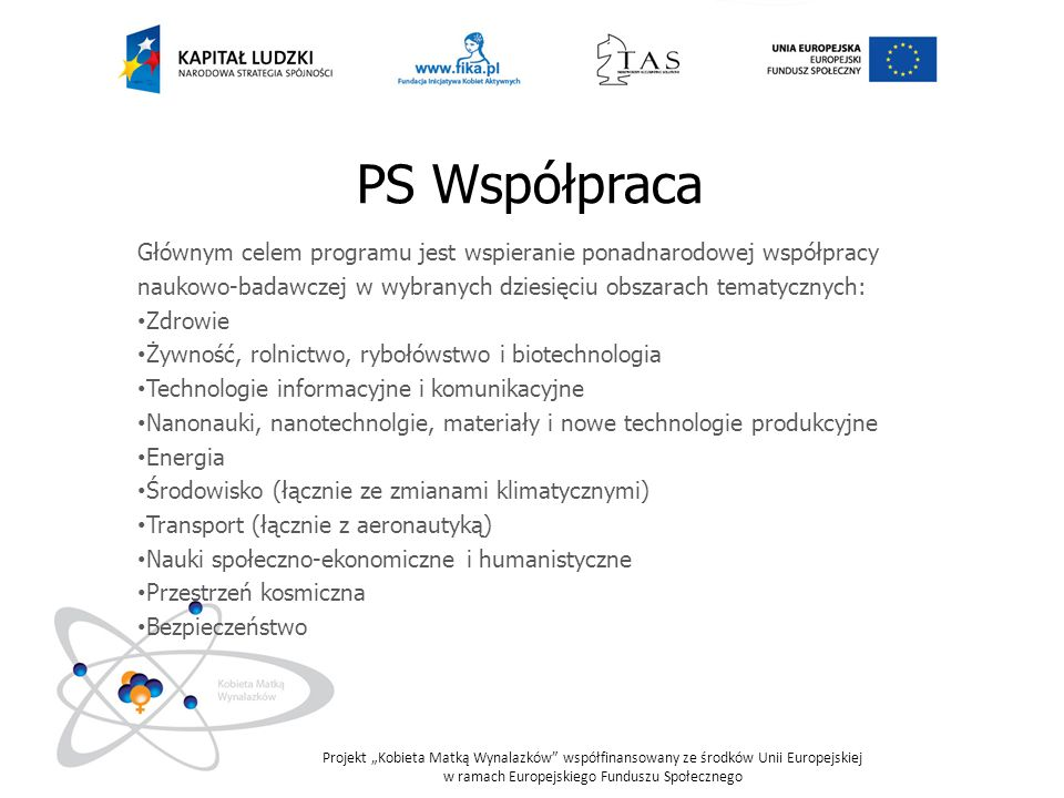 PS Współpraca Głównym celem programu jest wspieranie ponadnarodowej współpracy. naukowo-badawczej w wybranych dziesięciu obszarach tematycznych: