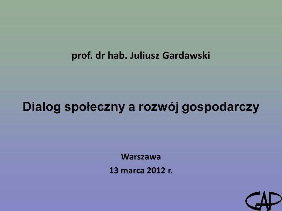 prof. dr hab. Juliusz Gardawski Dialog społeczny a rozwój gospodarczy
