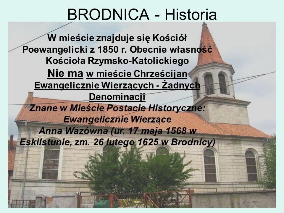 BRODNICA - HistoriaW mieście znajduje się Kościół Poewangelicki z 1850 r. Obecnie własność. Kościoła Rzymsko-Katolickiego.