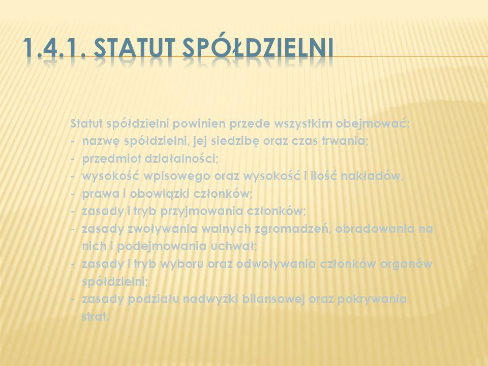 1.4.1. Statut spółdzielniStatut spółdzielni powinien przede wszystkim obejmować: - nazwę spółdzielni, jej siedzibę oraz czas trwania;