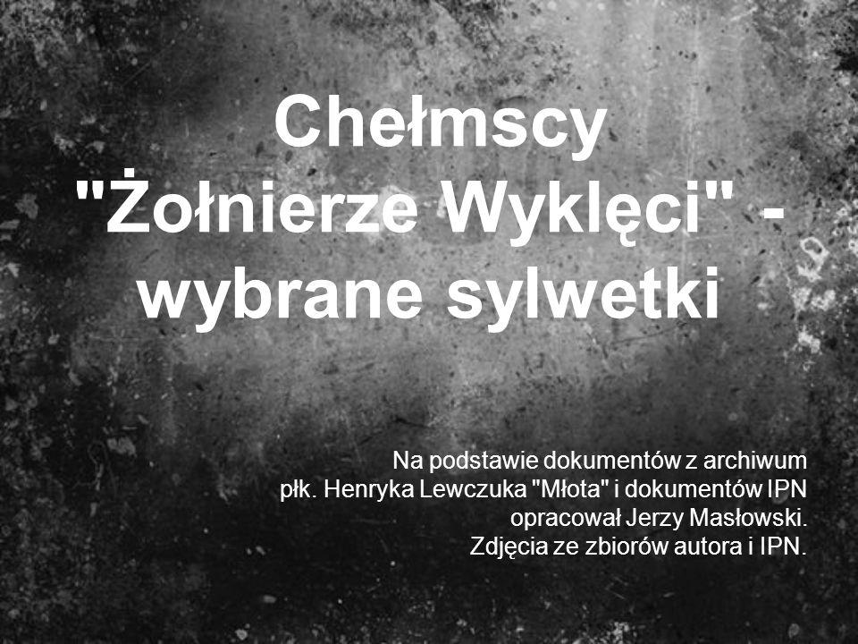 Chełmscy Żołnierze Wyklęci - wybrane sylwetki