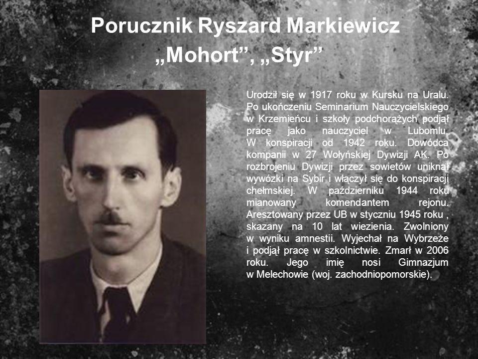 """Porucznik Ryszard Markiewicz """"Mohort , """"Styr"""