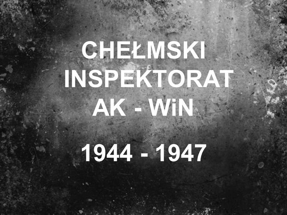 CHEŁMSKI INSPEKTORAT AK - WiN 1944 - 1947
