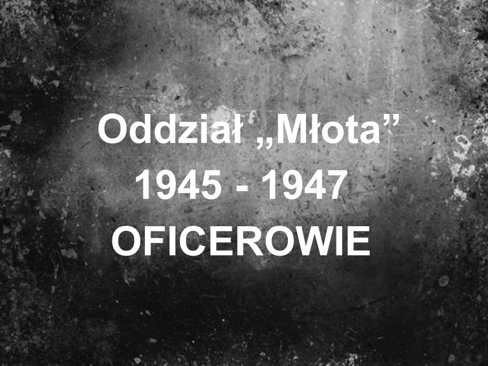 """Oddział """"Młota 1945 - 1947 OFICEROWIE"""