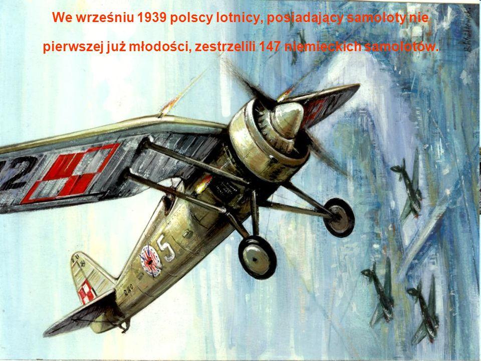 We wrześniu 1939 polscy lotnicy, posiadający samoloty nie pierwszej już młodości, zestrzelili 147 niemieckich samolotów.