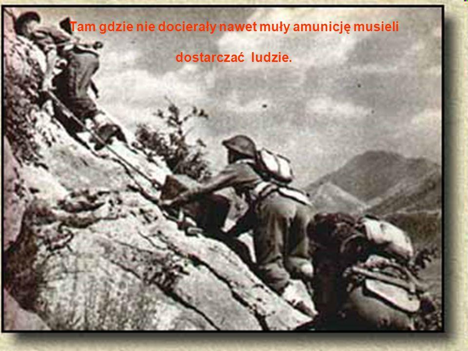 Tam gdzie nie docierały nawet muły amunicję musieli dostarczać ludzie.