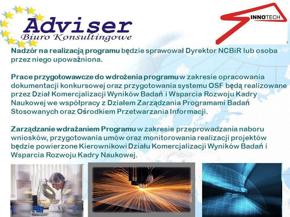 Nadzór na realizacją programu będzie sprawował Dyrektor NCBiR lub osoba przez niego upoważniona.