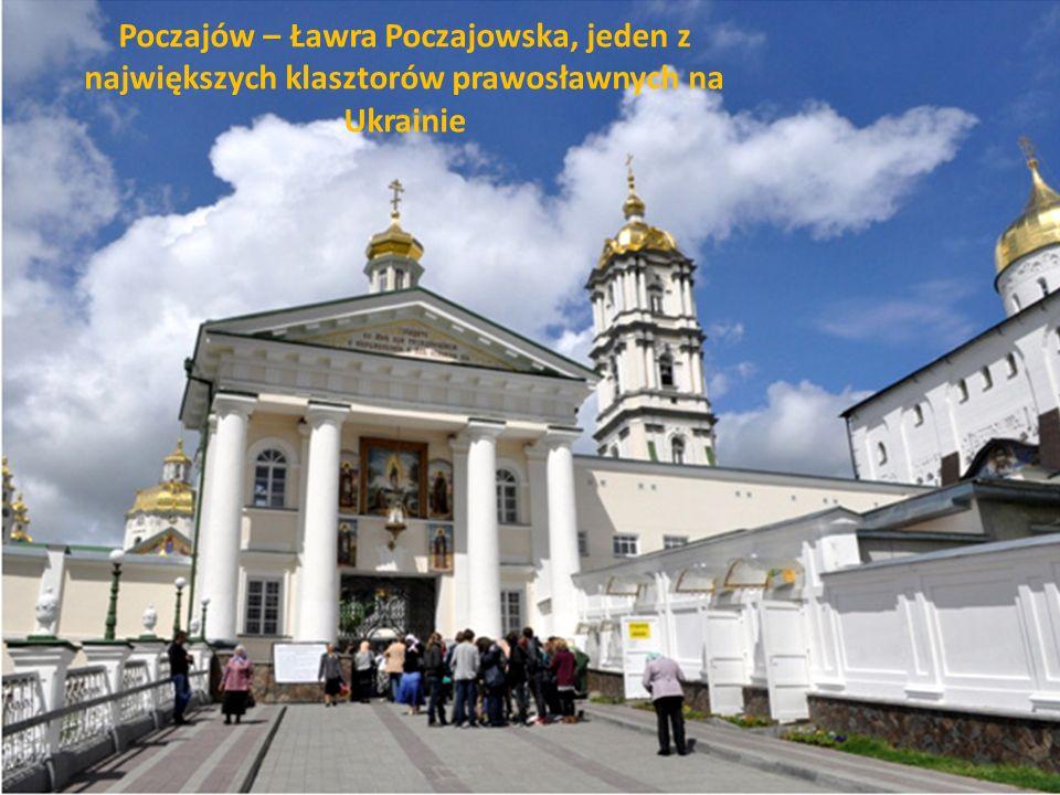 Poczajów – Ławra Poczajowska, jeden z największych klasztorów prawosławnych na Ukrainie