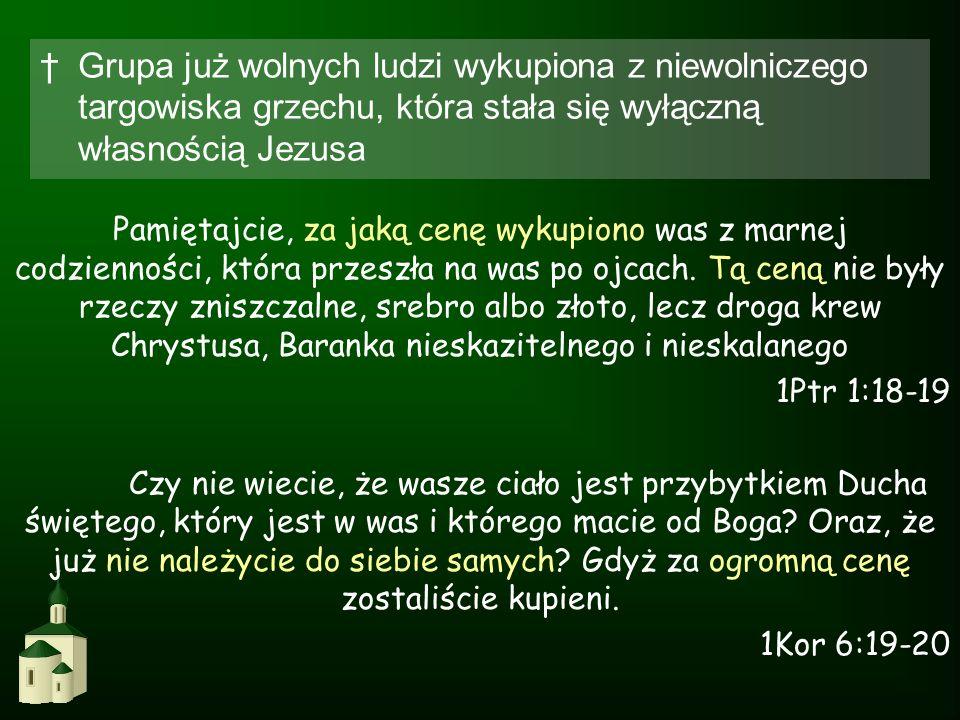 Grupa już wolnych ludzi wykupiona z niewolniczego targowiska grzechu, która stała się wyłączną własnością Jezusa