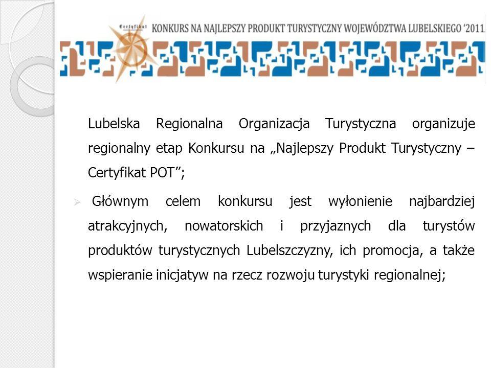 """Lubelska Regionalna Organizacja Turystyczna organizuje regionalny etap Konkursu na """"Najlepszy Produkt Turystyczny – Certyfikat POT ;"""