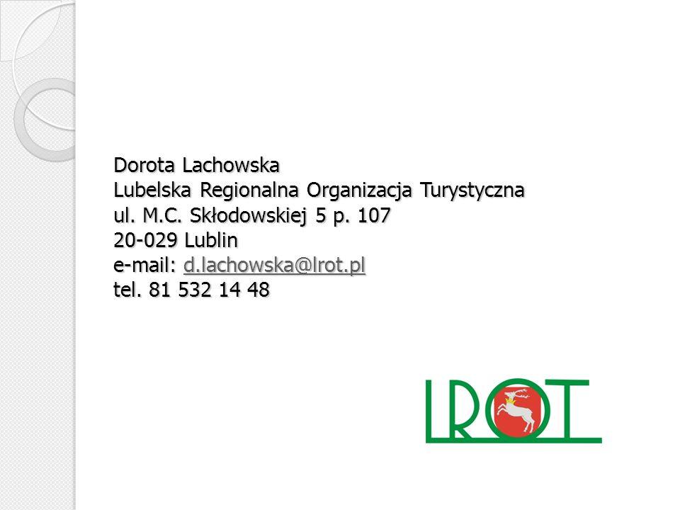 Dorota Lachowska Lubelska Regionalna Organizacja Turystyczna ul. M. C