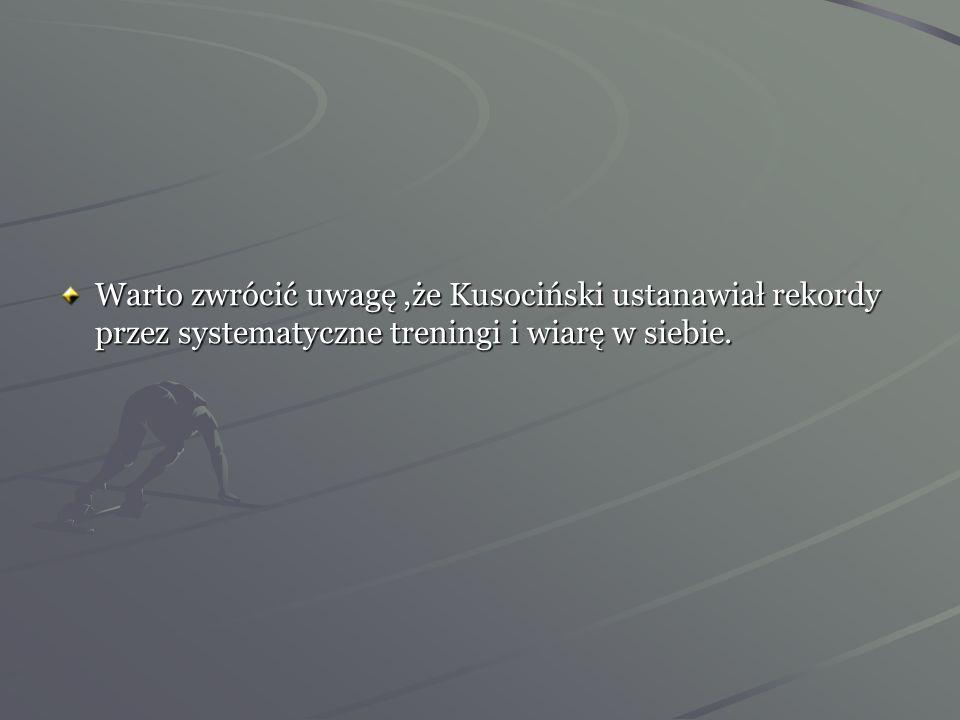 Warto zwrócić uwagę ,że Kusociński ustanawiał rekordy przez systematyczne treningi i wiarę w siebie.