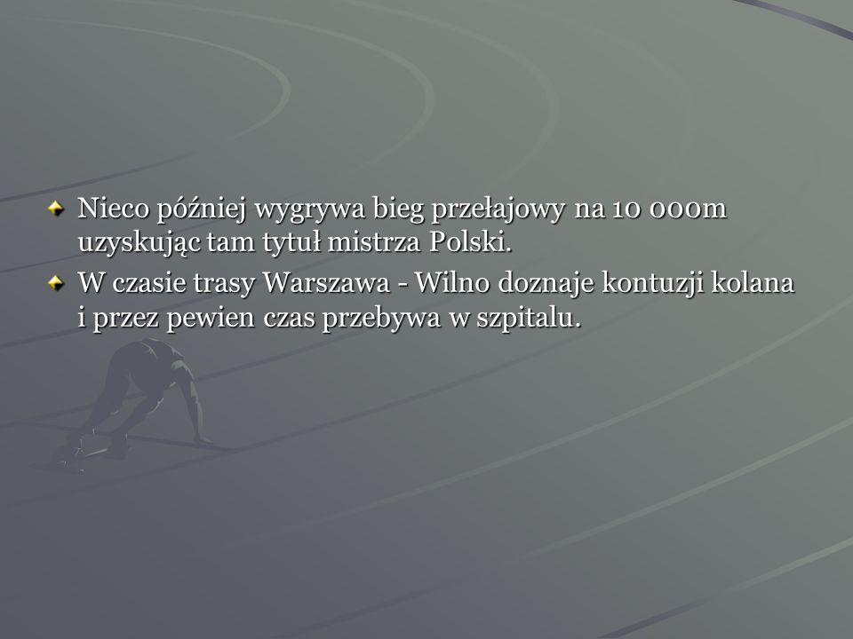 Nieco później wygrywa bieg przełajowy na 10 000m uzyskując tam tytuł mistrza Polski.
