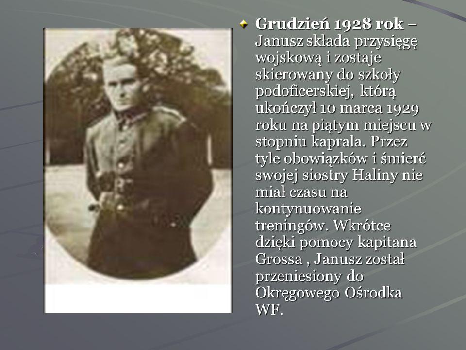 Grudzień 1928 rok –Janusz składa przysięgę wojskową i zostaje skierowany do szkoły podoficerskiej, którą ukończył 10 marca 1929 roku na piątym miejscu w stopniu kaprala.