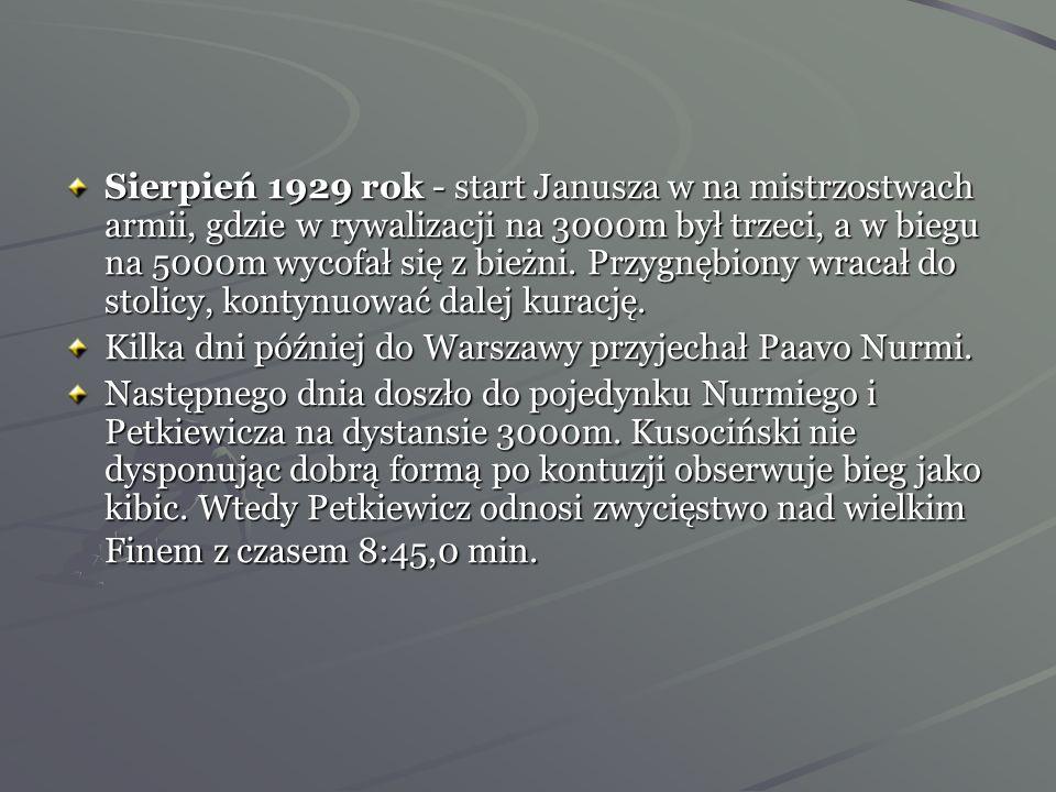 Sierpień 1929 rok - start Janusza w na mistrzostwach armii, gdzie w rywalizacji na 3000m był trzeci, a w biegu na 5000m wycofał się z bieżni. Przygnębiony wracał do stolicy, kontynuować dalej kurację.