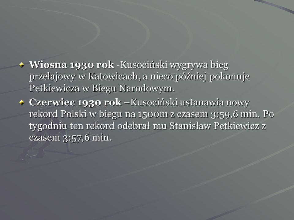Wiosna 1930 rok -Kusociński wygrywa bieg przełajowy w Katowicach, a nieco później pokonuje Petkiewicza w Biegu Narodowym.