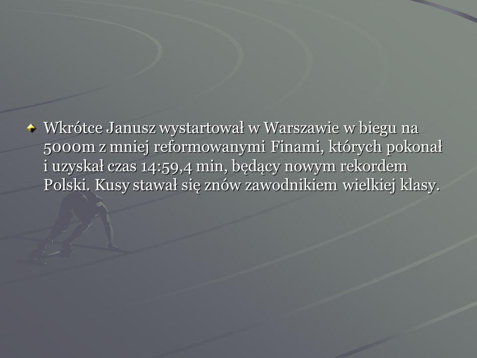 Wkrótce Janusz wystartował w Warszawie w biegu na 5000m z mniej reformowanymi Finami, których pokonał i uzyskał czas 14:59,4 min, będący nowym rekordem Polski.