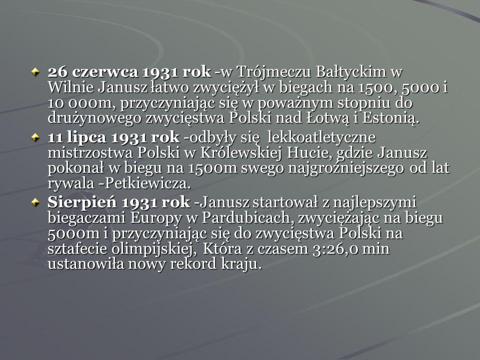 26 czerwca 1931 rok -w Trójmeczu Bałtyckim w Wilnie Janusz łatwo zwyciężył w biegach na 1500, 5000 i 10 000m, przyczyniając się w poważnym stopniu do drużynowego zwycięstwa Polski nad Łotwą i Estonią.