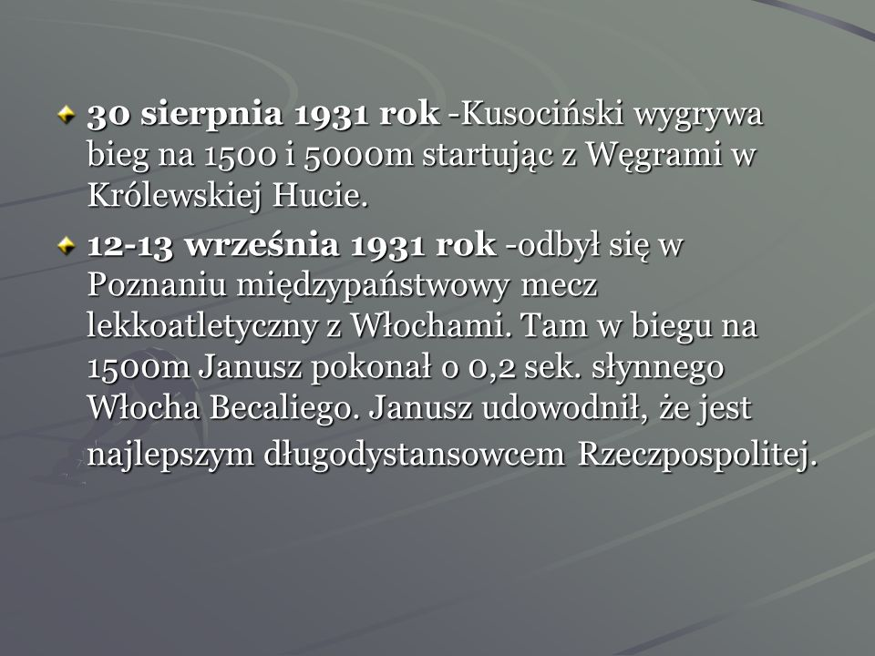 30 sierpnia 1931 rok -Kusociński wygrywa bieg na 1500 i 5000m startując z Węgrami w Królewskiej Hucie.
