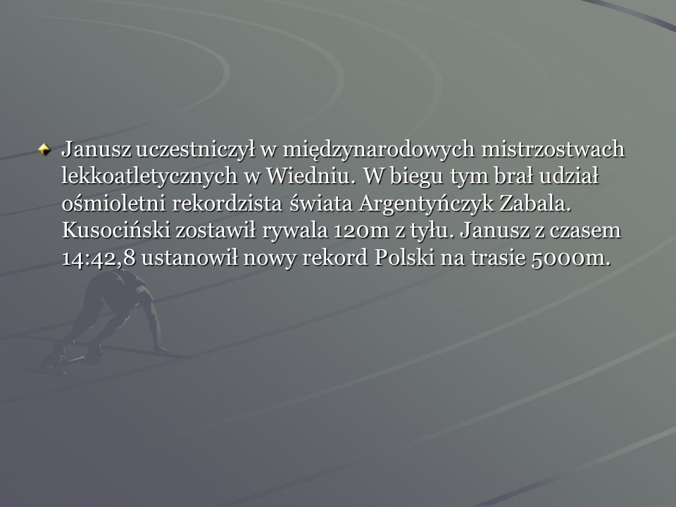 Janusz uczestniczył w międzynarodowych mistrzostwach lekkoatletycznych w Wiedniu.