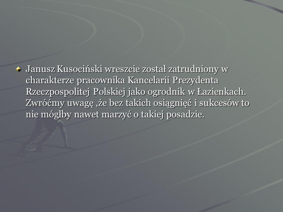 Janusz Kusociński wreszcie został zatrudniony w charakterze pracownika Kancelarii Prezydenta Rzeczpospolitej Polskiej jako ogrodnik w Łazienkach.