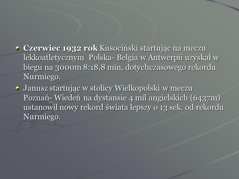 Czerwiec 1932 rok Kusociński startując na meczu lekkoatletycznym Polska- Belgia w Antwerpii uzyskał w biegu na 3000m 8:18,8 min, dotychczasowego rekordu Nurmiego.