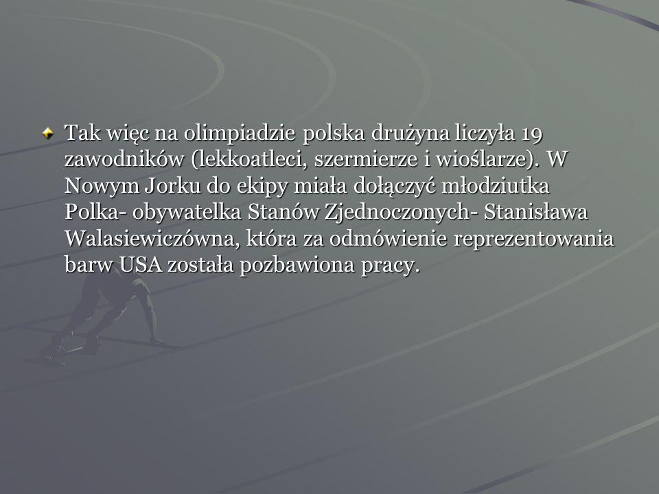 Tak więc na olimpiadzie polska drużyna liczyła 19 zawodników (lekkoatleci, szermierze i wioślarze).
