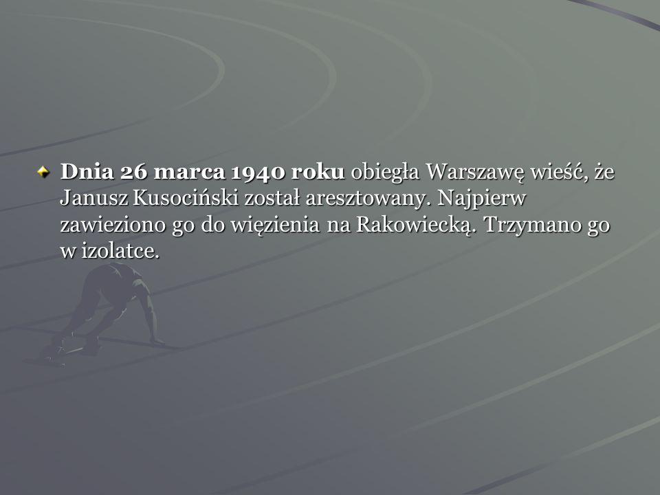 Dnia 26 marca 1940 roku obiegła Warszawę wieść, że Janusz Kusociński został aresztowany.