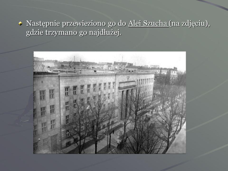 Następnie przewieziono go do Alei Szucha (na zdjęciu), gdzie trzymano go najdłużej.