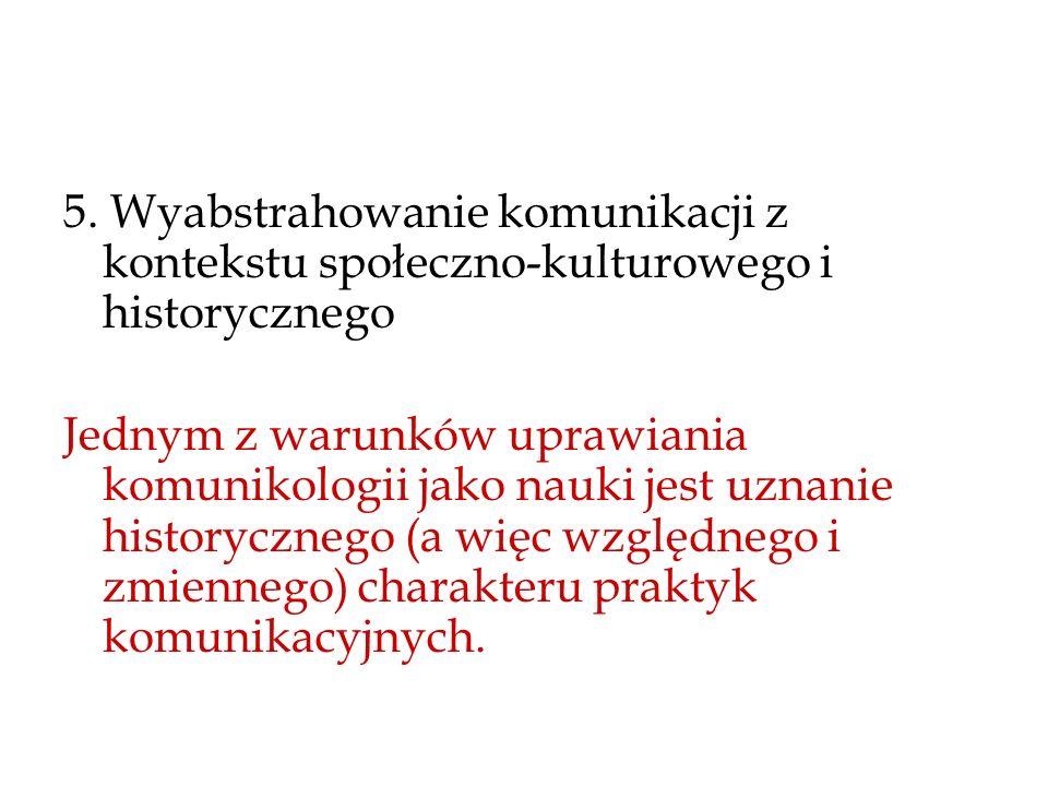 5. Wyabstrahowanie komunikacji z kontekstu społeczno-kulturowego i historycznego