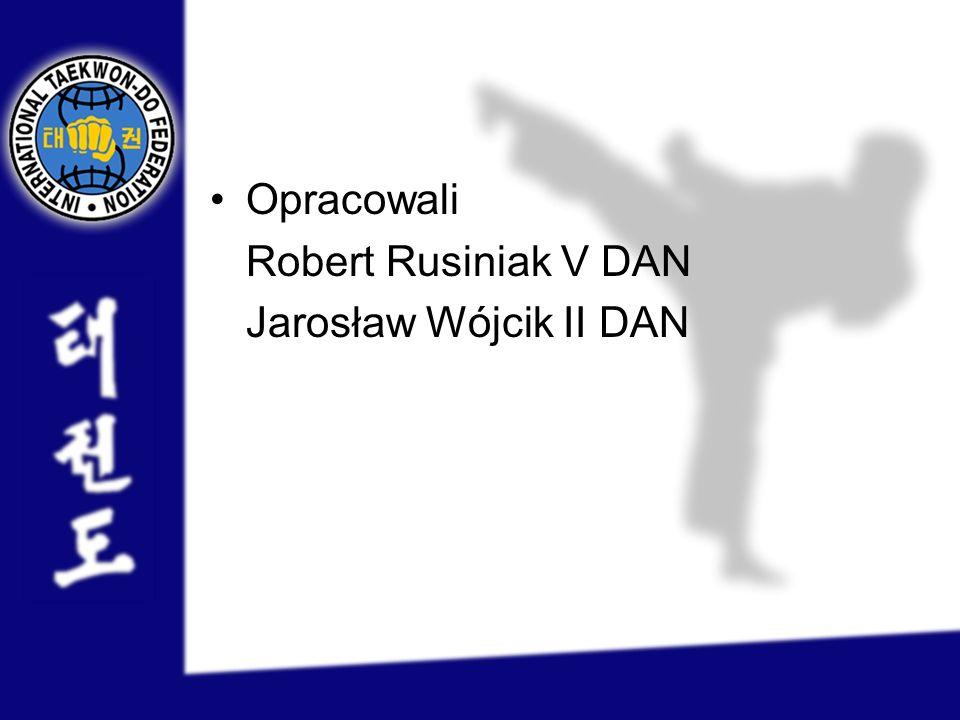 Opracowali Robert Rusiniak V DAN Jarosław Wójcik II DAN