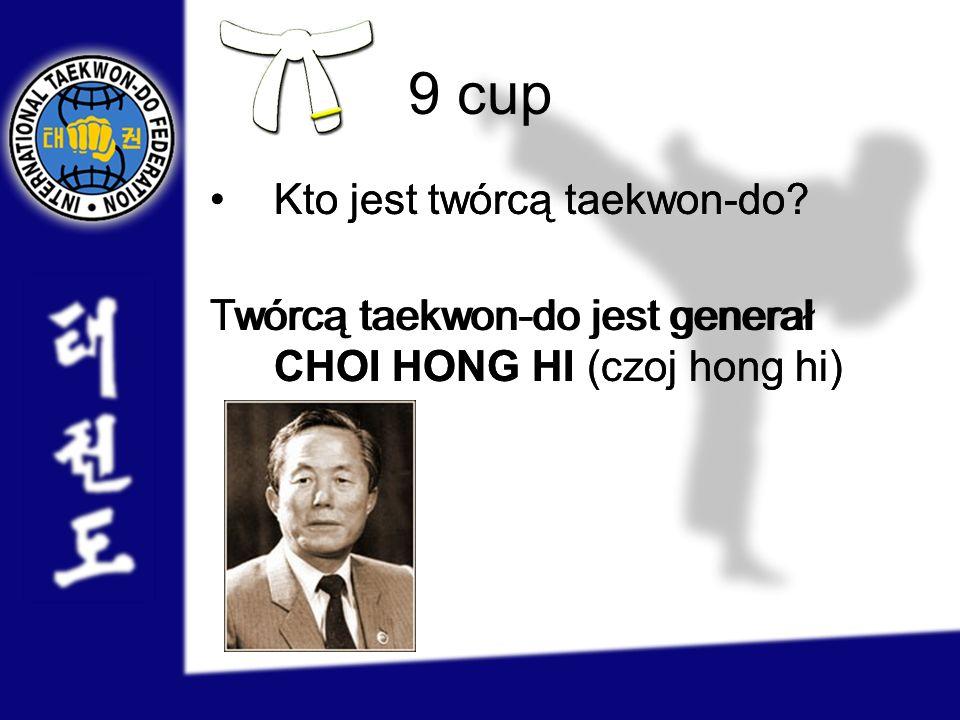 9 cup Kto jest twórcą taekwon-do