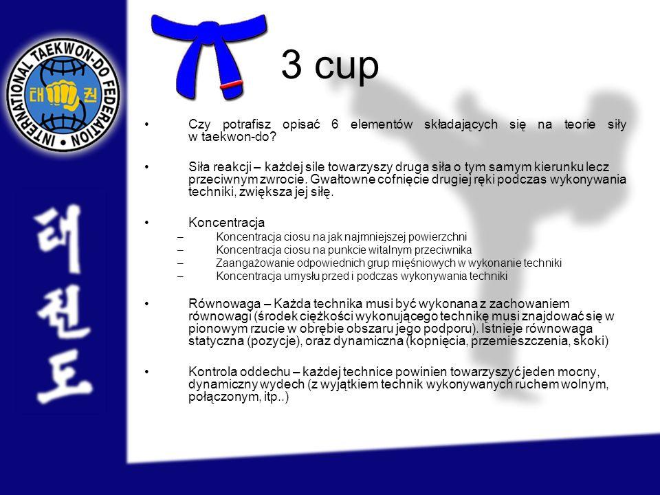 3 cup Czy potrafisz opisać 6 elementów składających się na teorie siły w taekwon-do