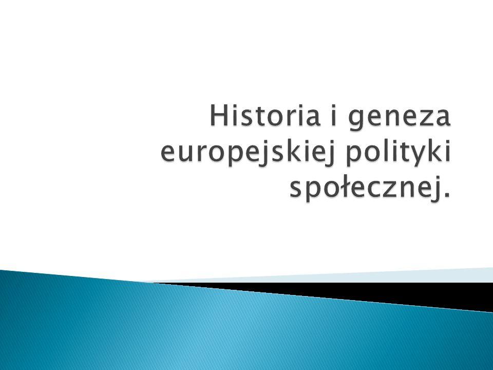 Historia i geneza europejskiej polityki społecznej.
