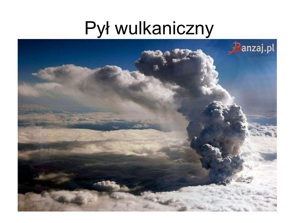 Pył wulkaniczny Popiół i pył z wulkanów mogą się dostać do silników samolotów i unieruchomić je.