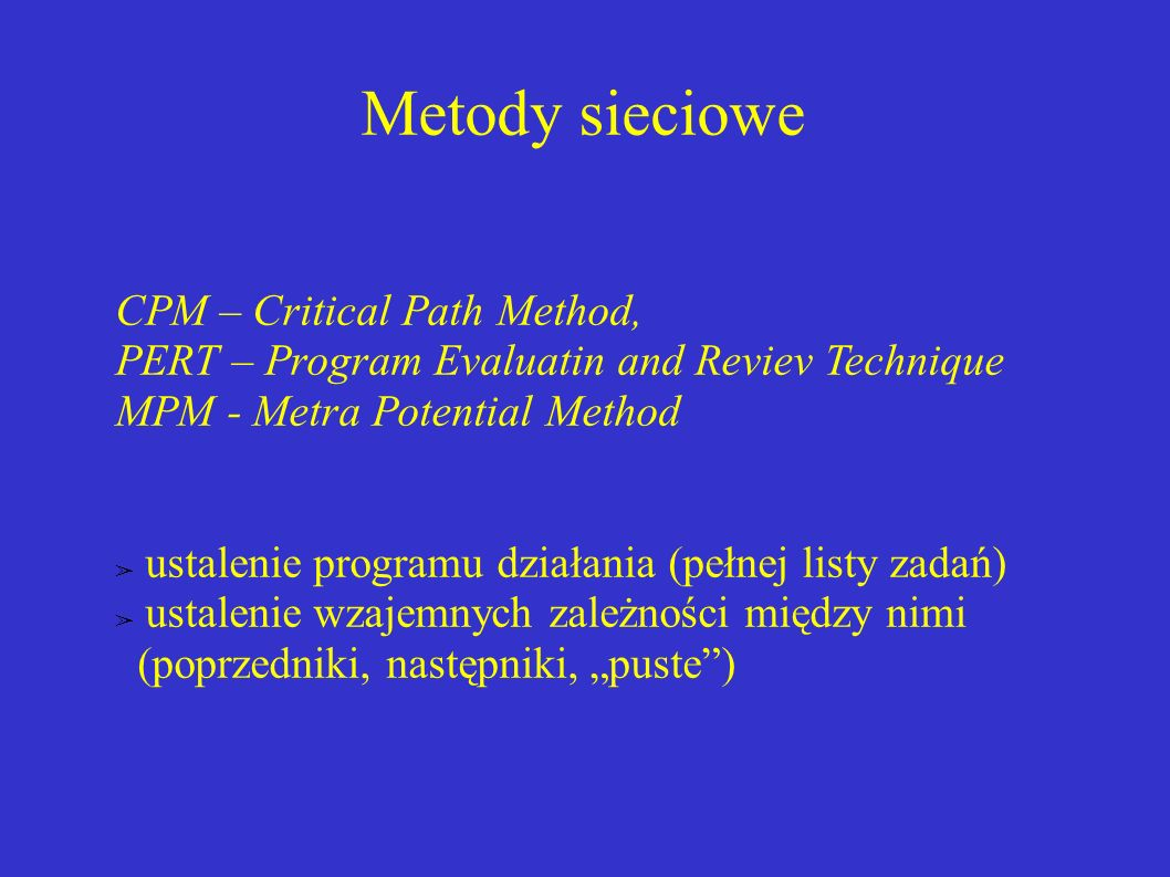 Metody sieciowe CPM – Critical Path Method,