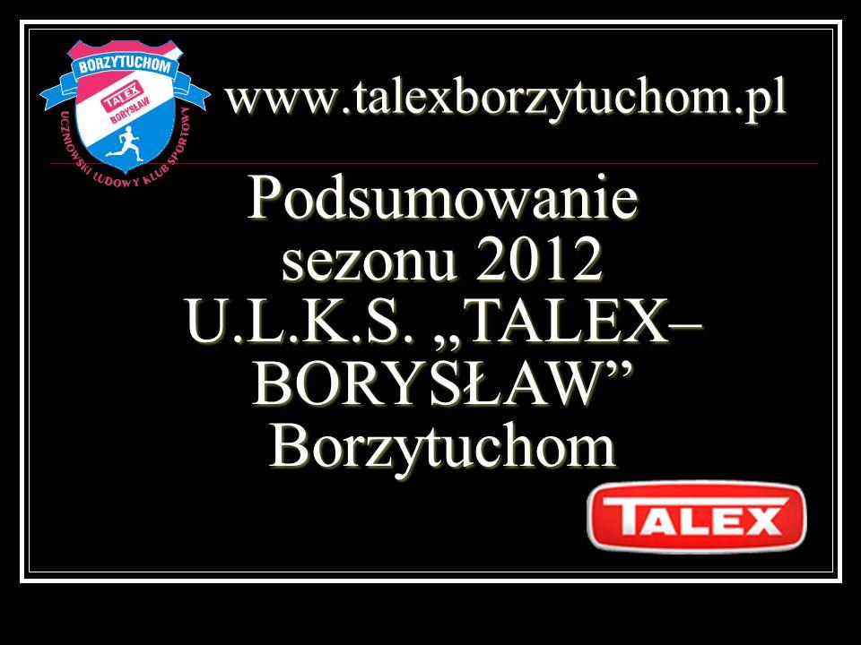 """Podsumowanie sezonu 2012 U.L.K.S. """"TALEX–BORYSŁAW Borzytuchom"""