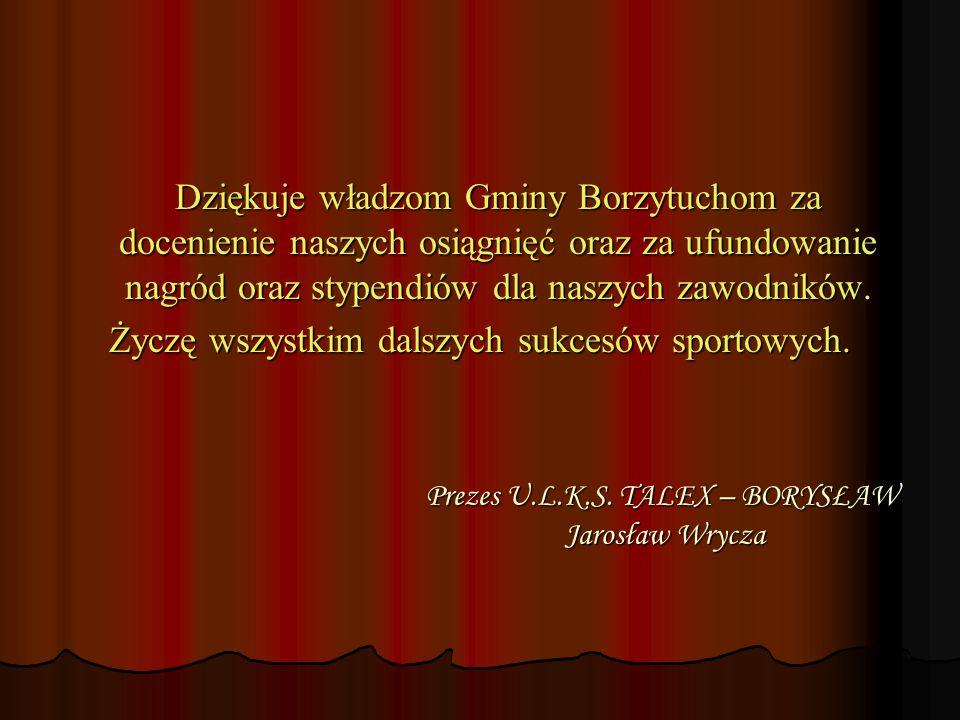 Prezes U.L.K.S. TALEX – BORYSŁAW Jarosław Wrycza