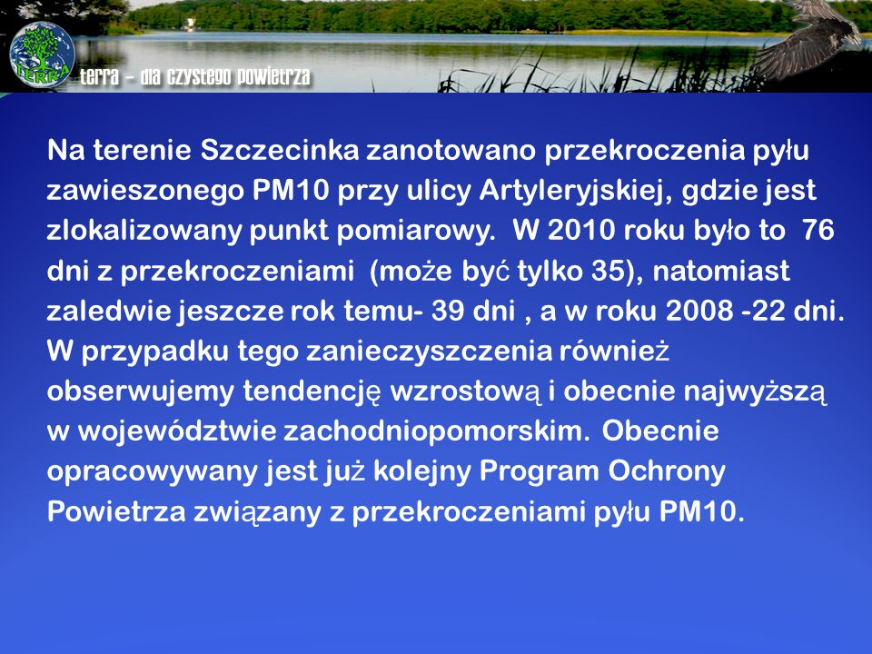 Na terenie Szczecinka zanotowano przekroczenia pyłu zawieszonego PM10 przy ulicy Artyleryjskiej, gdzie jest zlokalizowany punkt pomiarowy.