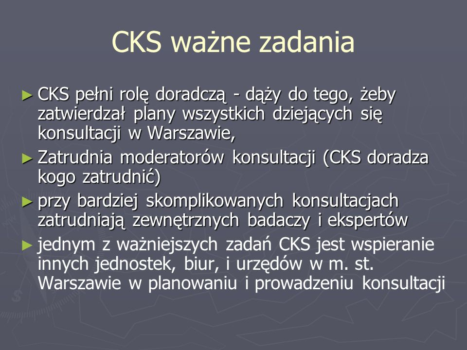 CKS ważne zadaniaCKS pełni rolę doradczą - dąży do tego, żeby zatwierdzał plany wszystkich dziejących się konsultacji w Warszawie,