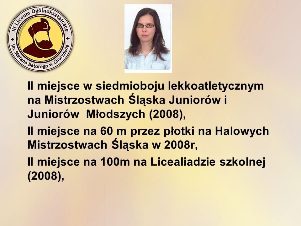 II miejsce w siedmioboju lekkoatletycznym na Mistrzostwach Śląska Juniorów i Juniorów Młodszych (2008),