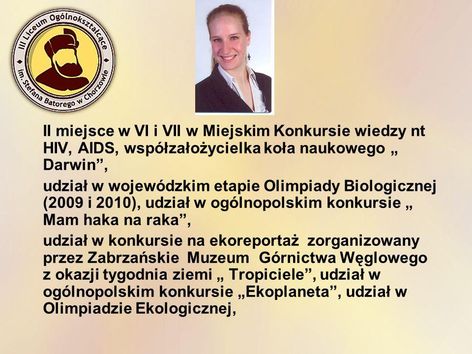 """II miejsce w VI i VII w Miejskim Konkursie wiedzy nt HIV, AIDS, współzałożycielka koła naukowego """" Darwin ,"""