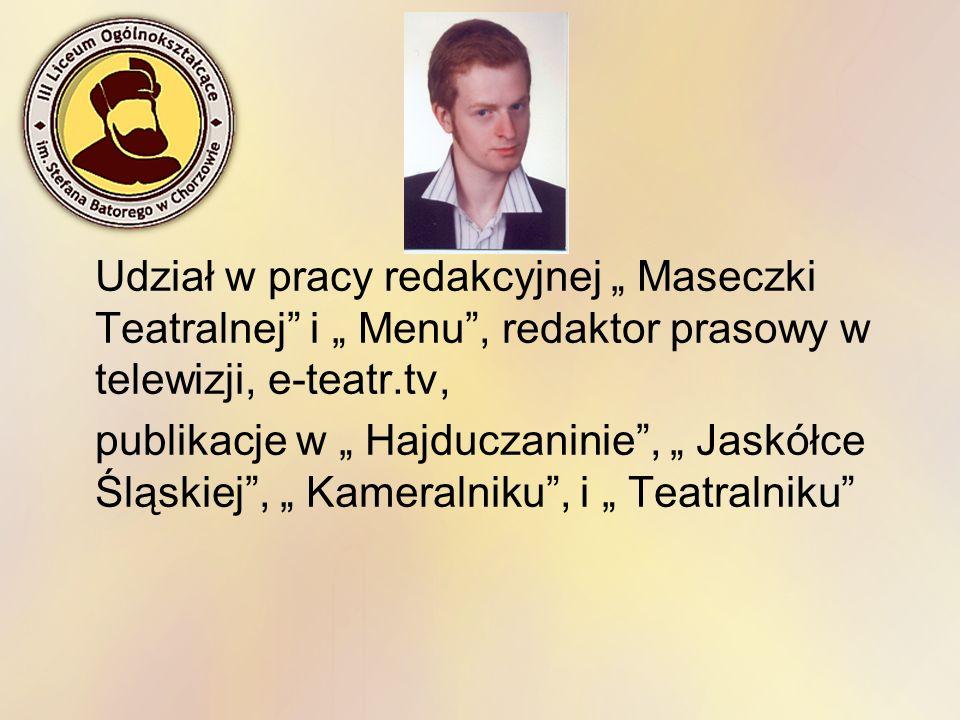 """Udział w pracy redakcyjnej """" Maseczki Teatralnej i """" Menu , redaktor prasowy w telewizji, e-teatr.tv,"""